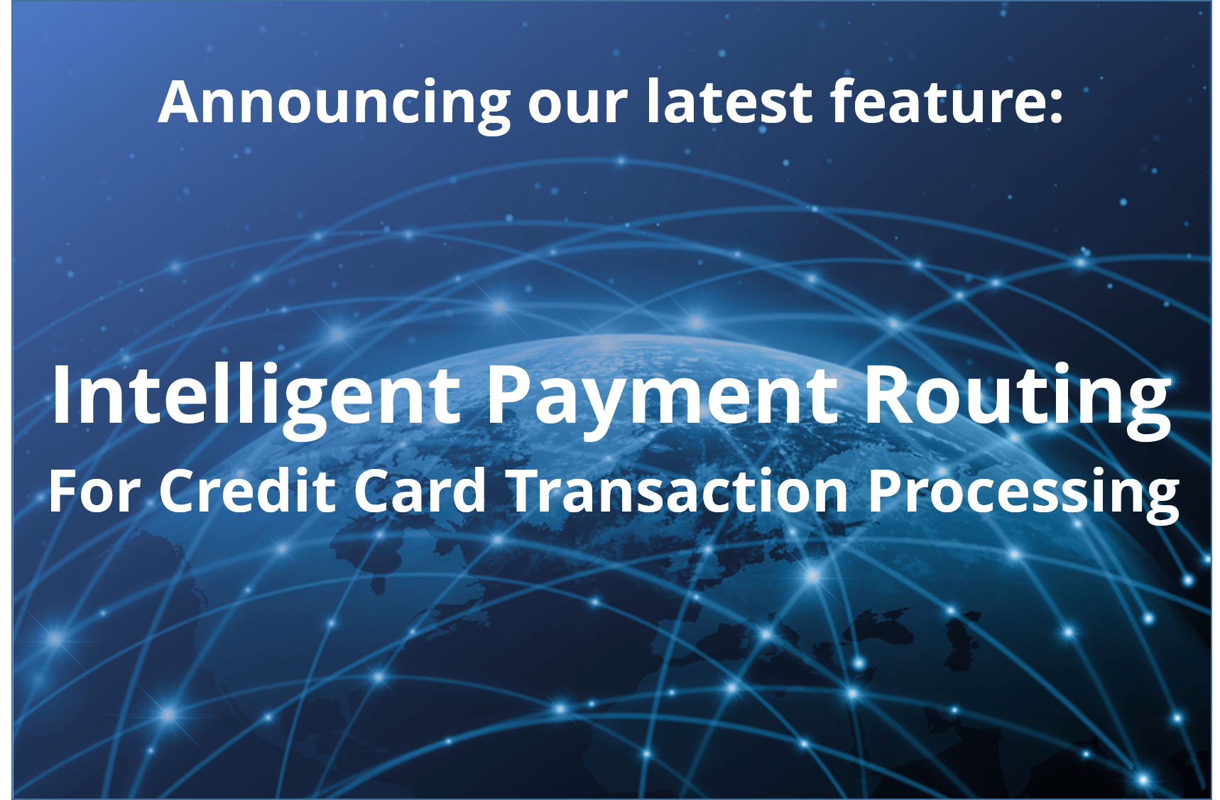 Announcing: Intelligent Payment Routing For Credit Card